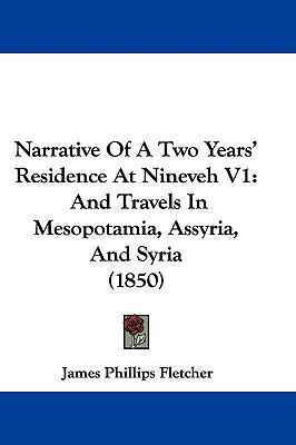 Hardcover Narrative of a Two Years' Residence at Nineveh V1 : And Travels in Mesopotamia, Assyria, and Syria (1850) Book
