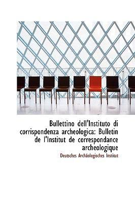 Paperback Bullettino Dell'Instituto Di Corrispondenza Archeologic : Bulletin de l'Institut de correspondance A Book