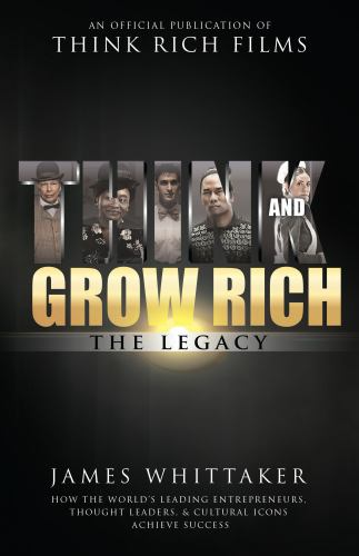 Paperback Think and Grow Rich : How the World's Leading Entrepreneurs, Thought Leaders, and Cultural Icons Achieve Success: the Legacy: the Legacy Book