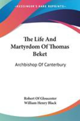 The Life and Martyrdom of Thomas Beket : Archbishop of Canterbury - Robert Of Gloucester