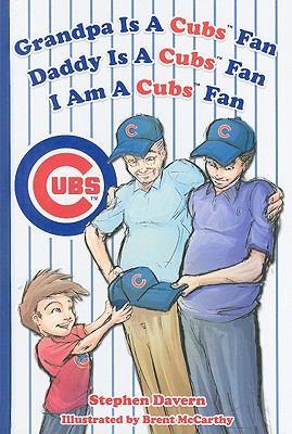 Grandpa Is a Cubs Fan, Daddy Is a Cubs Fan, I am a Cubs Fan! - Stephen Davern