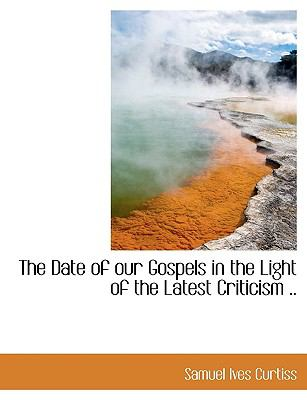 Paperback The Date of Our Gospels in the Light of the Latest Criticism Book