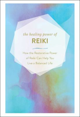 Hardcover The Healing Power of Reiki : How the Ancient Power of Reiki Can Help You Live a Balanced Life Book