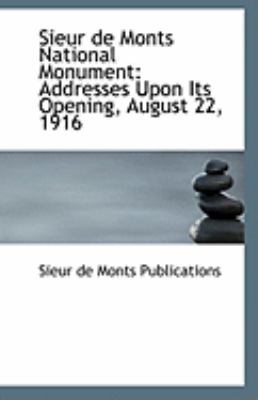 Paperback Sieur de Monts National Monument : Addresses upon Its Opening, August 22 1916 Book
