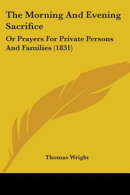 Paperback The Morning and Evening Sacrifice : Or Prayers for Private Persons and Families (1831) Book