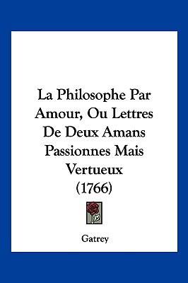 Hardcover La Philosophe Par Amour, Ou Lettres de Deux Amans Passionnes Mais Vertueux Book