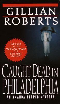 Caught Dead in Philadelphia - Book #1 of the Amanda Pepper
