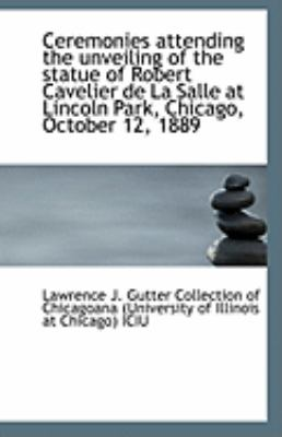 Paperback Ceremonies Attending the Unveiling of the Statue of Robert Cavelier de la Salle at Lincoln Park, Chi Book