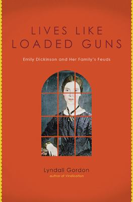 Lives Like Loaded Guns : Emily Dickinson and Her Family's Feuds - Lyndall Gordon