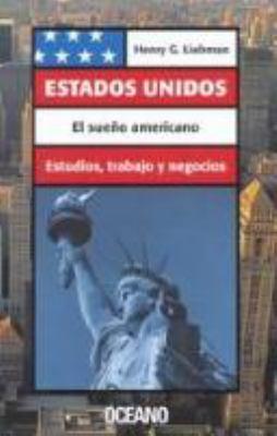 Estados Unidos : El Sue?o Americano: Estudios, Trabajo y Negocios - Henry G. Liebman