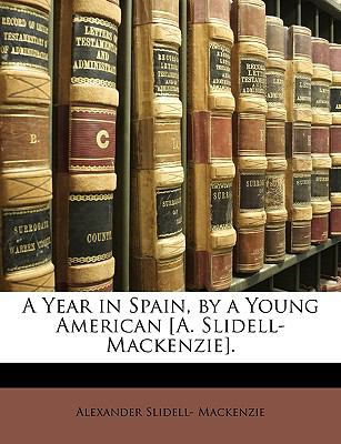 A Year in Spain, by a Young American [A Slidell-MacKenzie] - Alexander Slidell MacKenzie