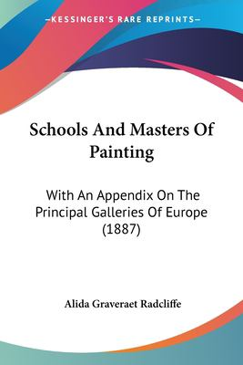 Paperback Schools and Masters of Painting : With an Appendix on the Principal Galleries of Europe (1887) Book