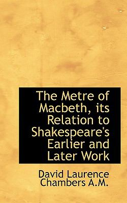 Paperback The Metre of MacBeth, Its Relation to Shakespeare's Earlier and Later Work Book