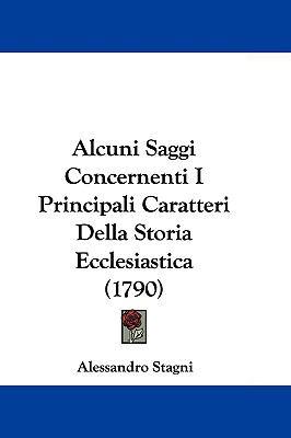 Hardcover Alcuni Saggi Concernenti I Principali Caratteri Della Storia Ecclesiastica Book