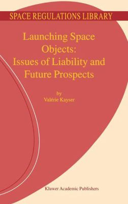 Launching Space Objects : Issues of Liability and Future Prospects - V. Kayser
