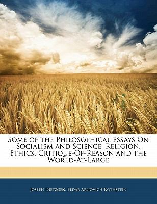 Paperback Some of the Philosophical Essays on Socialism and Science, Religion, Ethics, Critique-of-Reason and the World-at-Large Book