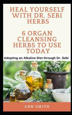 Heal Yourself With Dr  Sebi Herbs - 6    book by Ann Smith