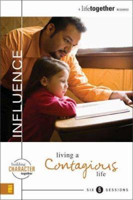 Influence : Living a Contagious Life - Todd Wendorff; Brett Eastman; Denise Wendorff; Dee Eastman; Eastman