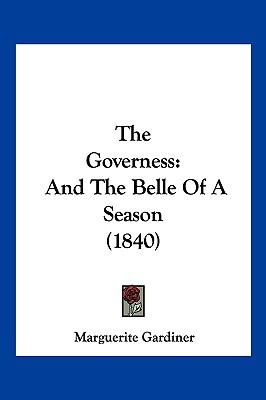 Hardcover The Governess : And the Belle of A Season (1840) Book