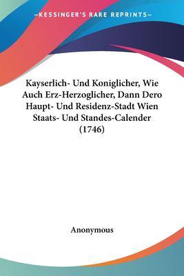 Paperback Kayserlich- und Koniglicher, Wie Auch Erz-Herzoglicher, Dann Dero Haupt- und Residenz-Stadt Wien Staats- und Standes-Calender Book