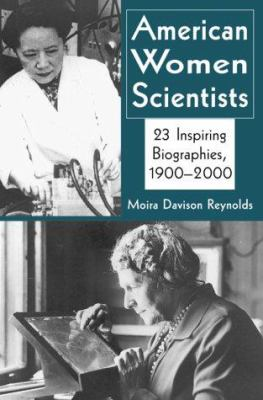 American Women Scientists : 23 Inspiring Biographies, 1900-2000 - Moira Davison Reynolds