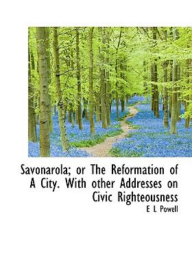 Paperback Savonarola; or the Reformation of a City with Other Addresses on Civic Righteousness [Large Print] Book