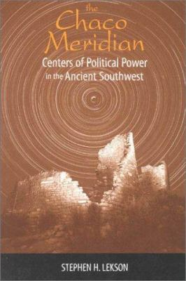 The Chaco Meridian : Centers of Political Power in the Ancient Southwest - Stephen H. Lekson