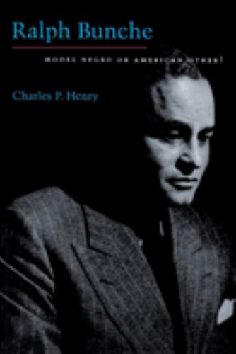 Ralph Bunche : Model Negro or American Other? - Charles P. Henry