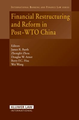 Financial Restructuring and Reform in Post-WTO China - Douglas Arner