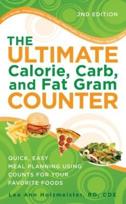The Ultimate Calorie, Carb, and Fat Gram Counter : Quick, Easy Meal Planning Using Counts for Your Favorite Foods - Lea Ann Holzmeister