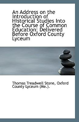 Paperback An Address on the Introduction of Historical Studies into the Course of Common Education : Delivered Book