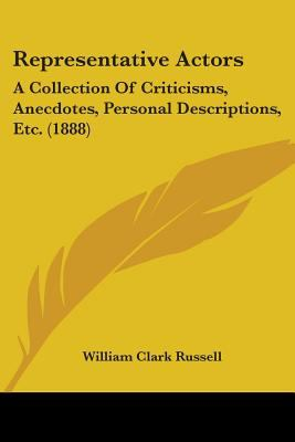 Paperback Representative Actors : A Collection of Criticisms, Anecdotes, Personal Descriptions, Etc. (1888) Book