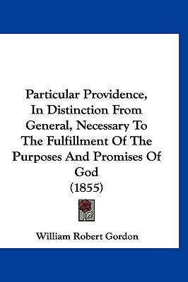 Hardcover Particular Providence, in Distinction from General, Necessary to the Fulfillment of the Purposes and Promises of God Book
