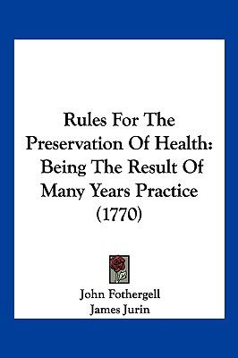 Hardcover Rules for the Preservation of Health : Being the Result of Many Years Practice (1770) Book