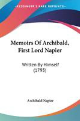 Paperback Memoirs of Archibald, First Lord Napier : Written by Himself (1793) Book