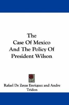 The Case of Mexico and the Policy of President Wilson - Rafael De Zayas Enriquez