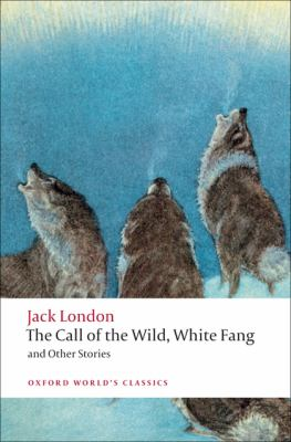 The Call of the Wild, White Fang, and Other Sto... 0199538891 Book Cover