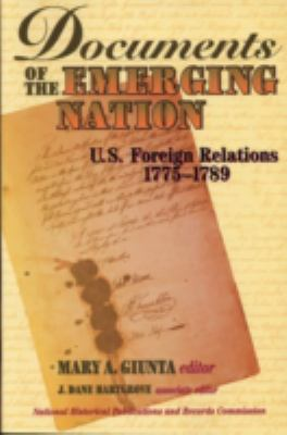 Documents of the Emerging Nation : U. S. Foreign Relations, 1775-1789 - Hartgrove, Dane J.