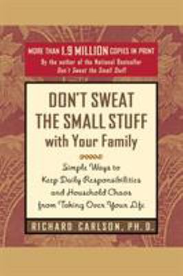 Don't Sweat the Small Stuff with Your Family: Simple Ways to Keep Daily Responsibilities and Household Chaos from Taking Over Your Life - Book  of the Don't Sweat the Small Stuff