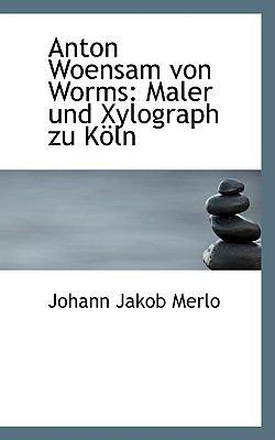 Paperback Anton Woensam Von Worms : Maler und Xylograph zu K?ln Book