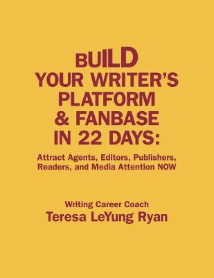 Build Your Writer's Platform and Fanbase in 22 Days - Teresa LeYung Ryan