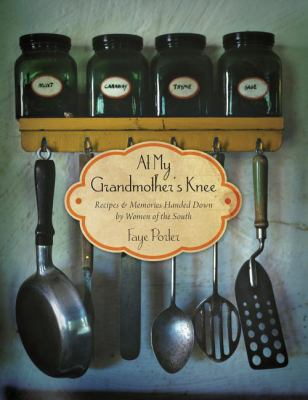 At My Grandmother's Knee : Recipes and Memories Handed down by Women of the South - Faye Porter