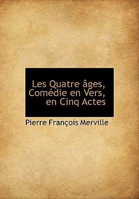 Paperback Les Quatre ?ges, Com?die en Vers, en Cinq Actes Book
