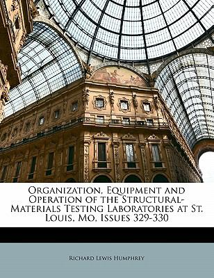Paperback Organization, Equipment and Operation of the Structural-Materials Testing Laboratories at St Louis, Mo, Issues 329-330 Book