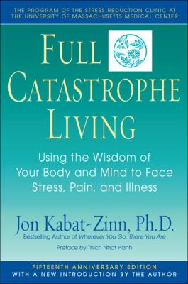 Paperback Full Catastrophe Living : Using the Wisdom of Your Body and Mind to Face Stress, Pain, and Illness Book