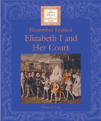Elizabeth I and Her Court (Lucent Library of Historical Eras)
