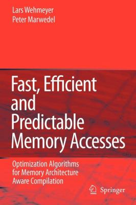 Fast, Efficient and Predictable Memory Accesses : Optimization Algorithms for Memory Architecture Aware Compilation - Peter Marwedel; Lars Wehmeyer