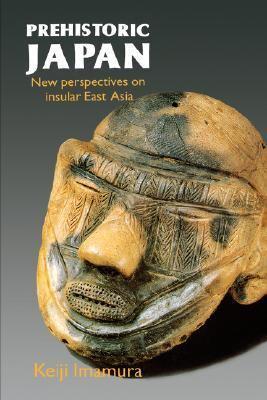 Prehistoric Japan : New Perspectives on Insular East Asia - Keiji Imamura