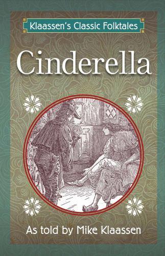 Cinderella: The Brothers Grimm Story Told as a Novella (Klaassen's Classic Folktales) - Klaassen, Mike