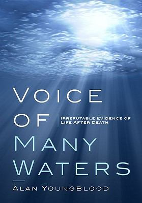 Voice of Many Waters : Irrefutable Evidence of Life after Death - Alan Youngblood
